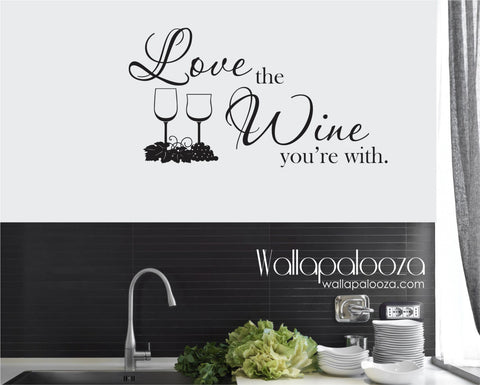 Wine Wall Decal - Love the Wine you're with Wall Decal - Kitchen Wall Decal