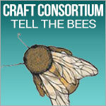 Craft Consortium Tell The Bees
