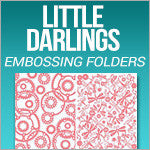 Litte Darlings Embossing Folders