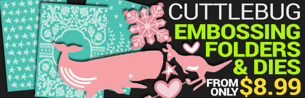 New Cuttlebug dies and embossing folders - from $8.99