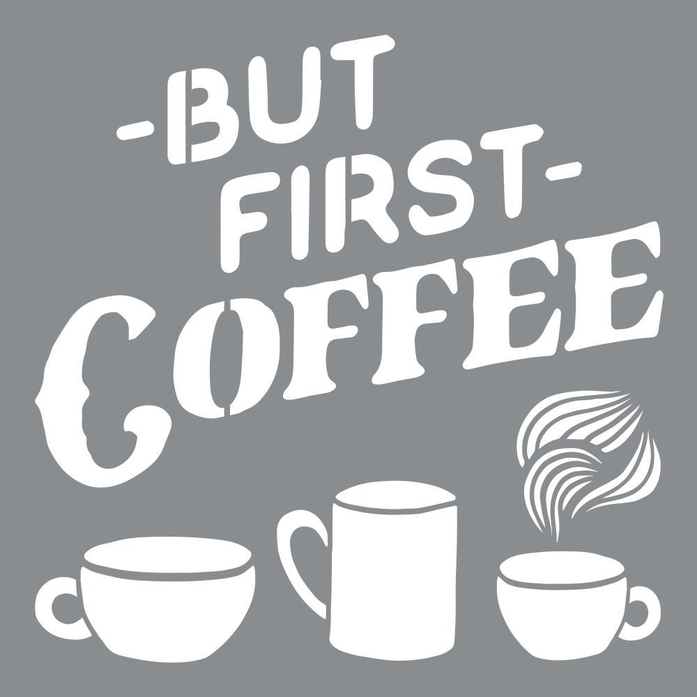 Americana Adhesive Stencil 10inch X10inch - But First Coffee