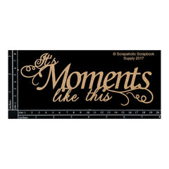 Scrapaholics - Laser Cut Chipboard 1.8mm Thick - Moments Like This, 7.25X2.75in.