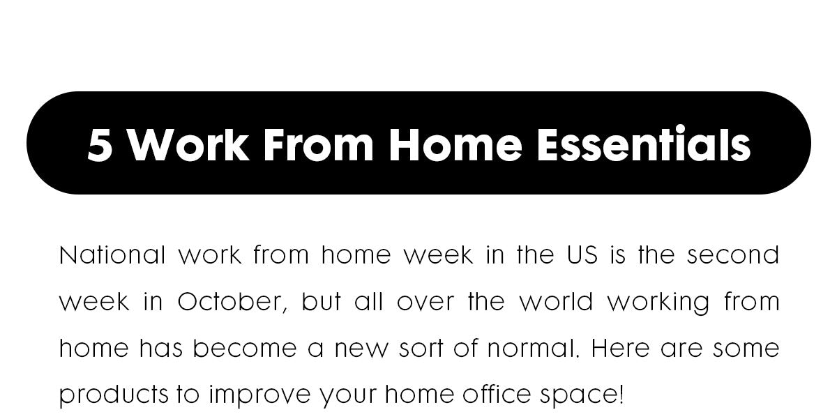 """Black Button on white background saying 5 Work From Home Essentials. Text underneath stating """"National work from home week in the US is the second week in October, but all over the world working from home has become a new sort of normal. Here are some products to improve your home office space!"""""""