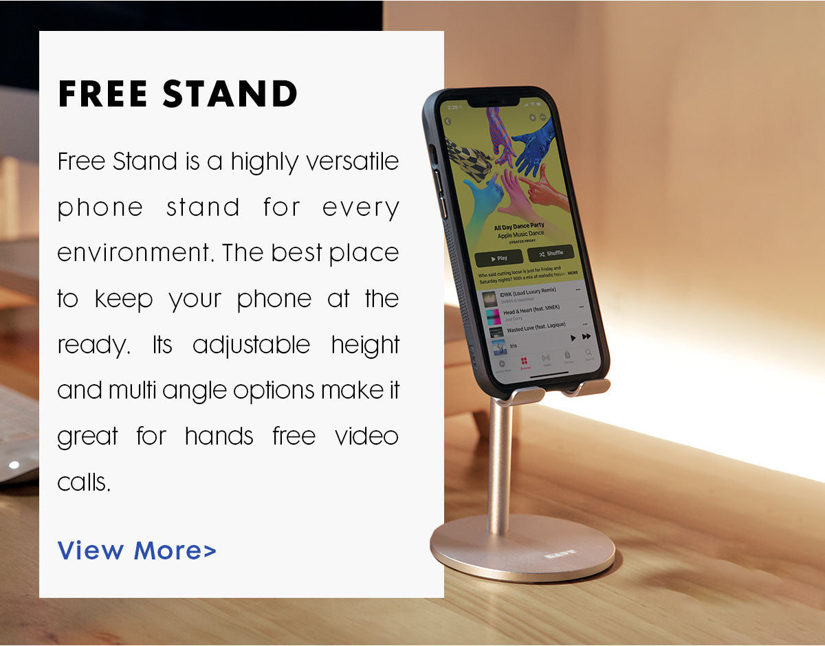 Title reads Free Stand. Text reads Free Stand is a highly versatile phone stand for every environment. The best place to keep your phone at the ready. Its adjustable height and multi angle options make it great for hands free video calls. A photo in the background shows and iPhone sitting on a Free Stand that is resting on a desk