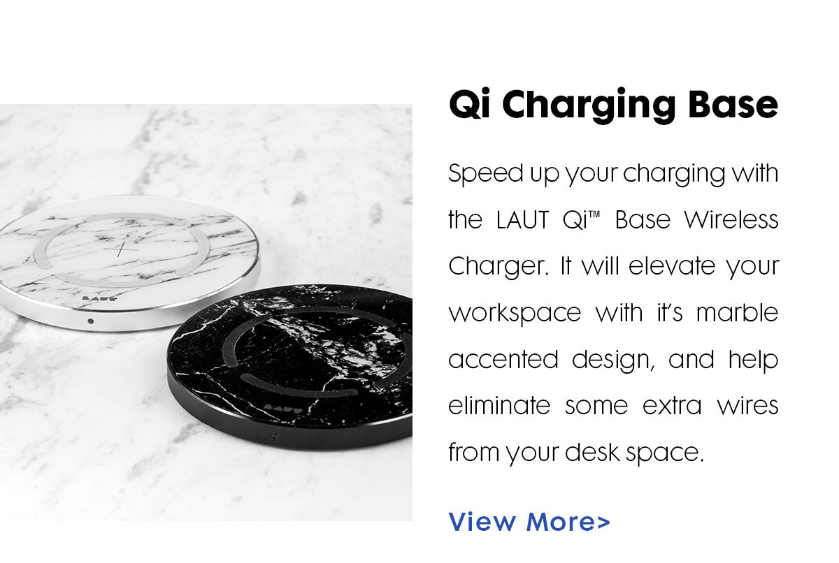 A photo showing two Qi Wireless chargers. One black and one white sit on a white surface. Both have a marble texture. Title reads: Qi Charging Base. Text reads:  Speed up your charging with the LAUT Qi™ Base Wireless Charger. It will elevate your workspace with it's marble accented design, and help eliminate some extra wires from your desk space.