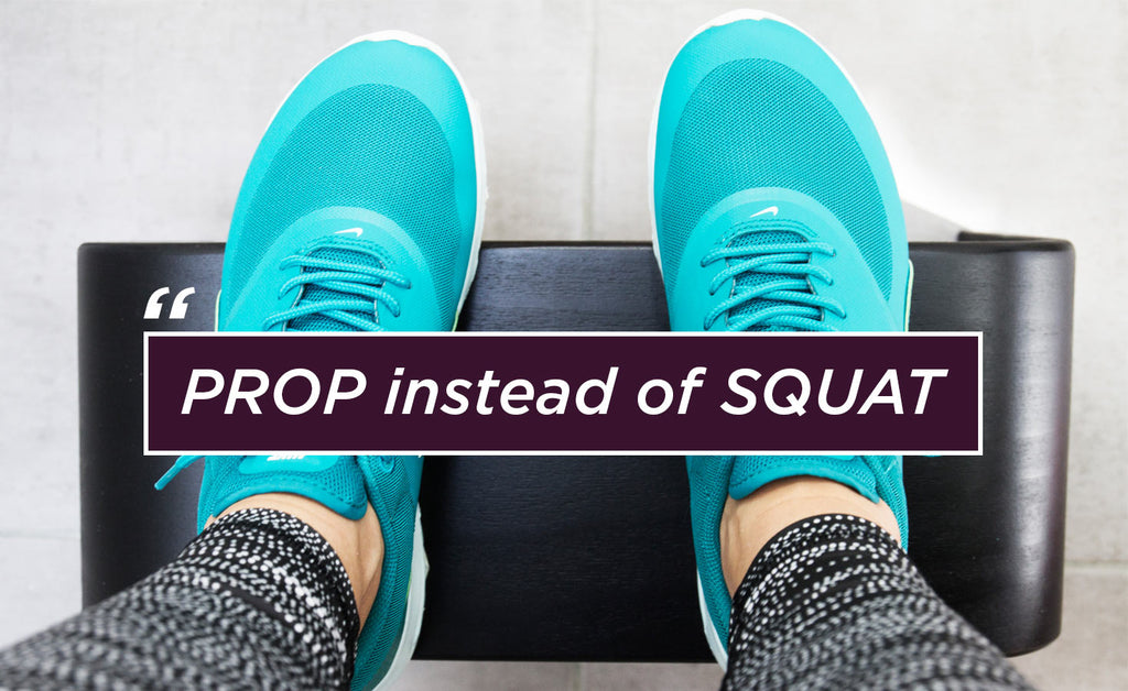 PROP instead of SQUAT