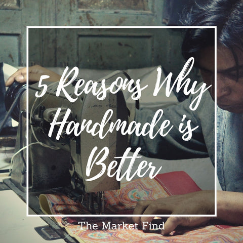 5 Reasons Why Handmade is Better