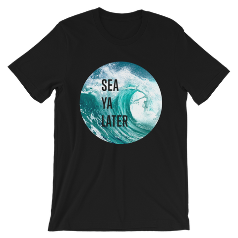 Sea Ya Later unisex short sleeve t-shirt