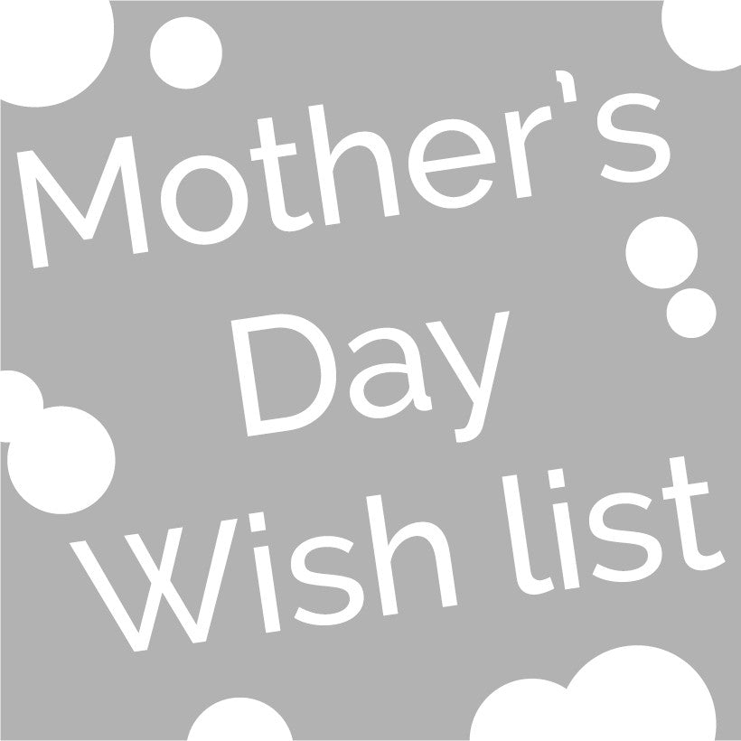 Tracey's Mother's Day wishlist