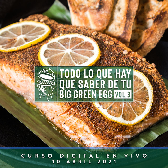 Big Green Egg Todo lo que hay que saber Vol. 3 | Curso Digital En Vivo | 10 Abril