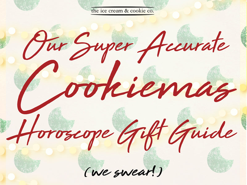 Our Super Accurate Cookiemas Horoscope Gift Guide (We Swear!)