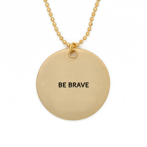 "Circle Pendant Necklace, ""Be Brave"" - 24"""