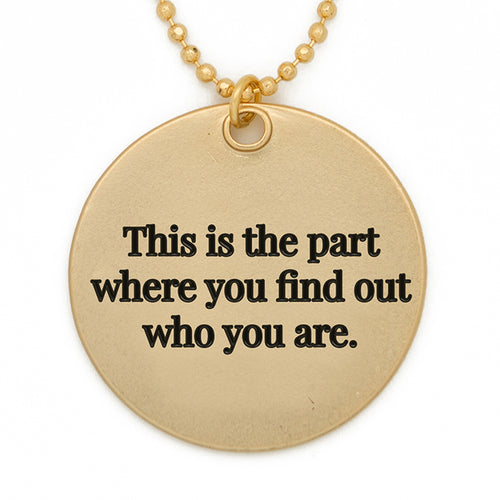 "Circle Pendant Necklace, ""This is the part where you find out who you are"" - 36"""