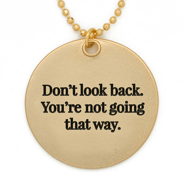 "Circle Pendant Necklace, ""Don't look back. You're not going that way"" - 36"""
