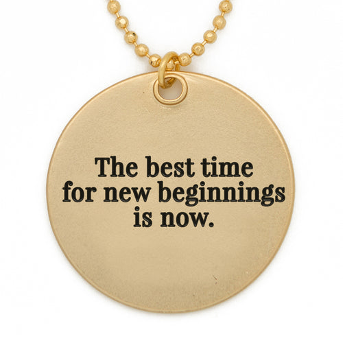 "Circle Pendant Necklace, ""The best time for new beginnings is now"" - 36"""