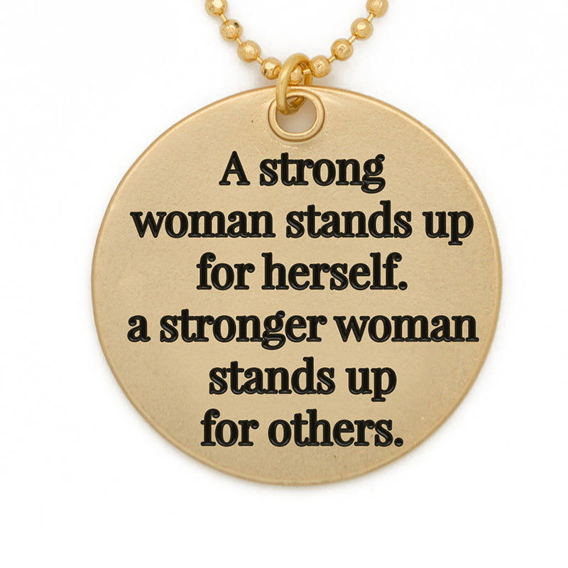 Circle Pendant Necklace A Strong Woman Stands Up For Herself A
