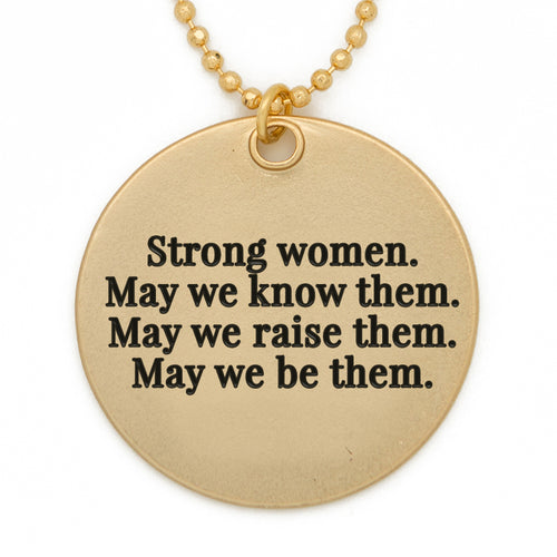"Circle Pendant Necklace, ""Strong women. May we know them. May we raise them. May we be them."" - 36"""