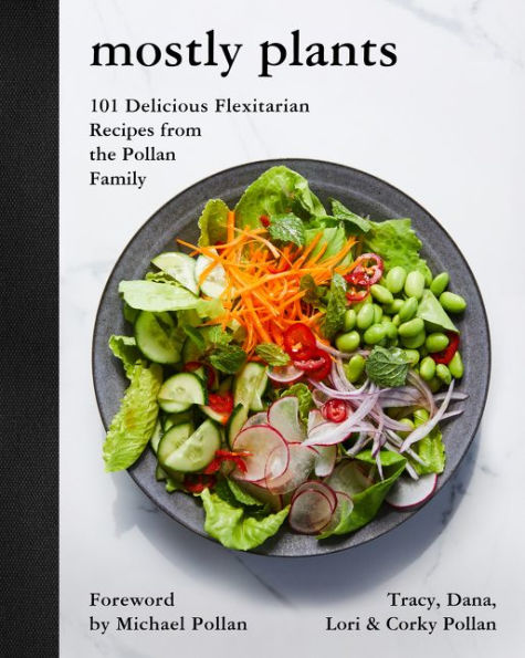 Mostly Plants - 101 Delicious Flexitarian Recipes