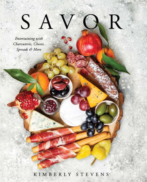 Savor-Entertaining with Charcuterie, Cheese, Spreads & More