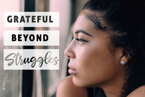 becoming grateful beyond struggles