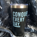 Conquer Every Day Motivational Tumbler