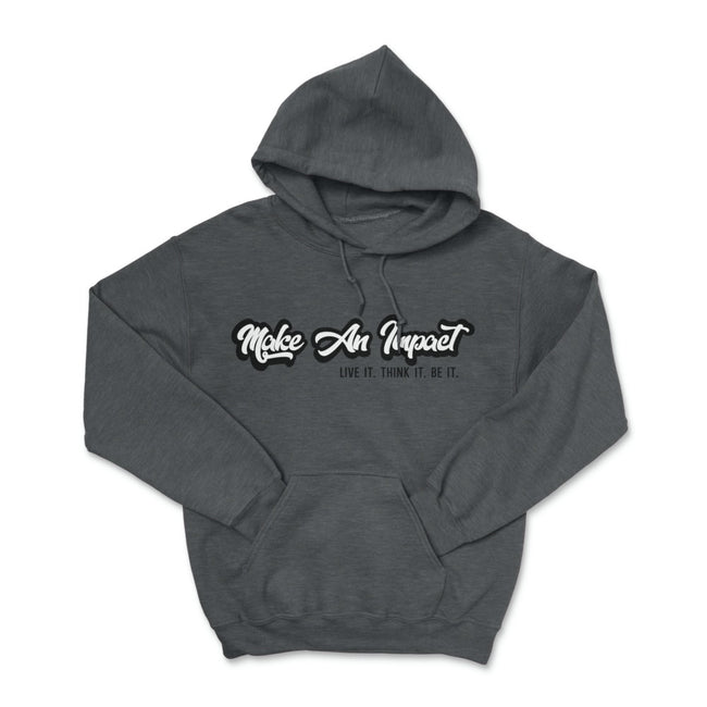Make An Impact Live It Think It Be It Pullover Hoodie