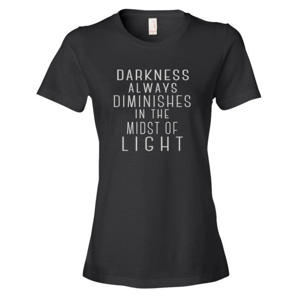 Women's Darkness Always Diminishes in the Midst of Light short sleeve t-shirt