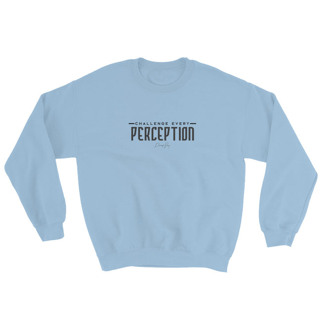 Challenge Every Perception Sweatshirt - Deviant Sway