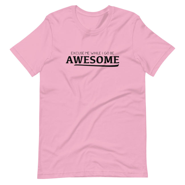 Unisex Excuse Me for While I Go Be Awesome HC Short Sleeve T-Shirt - Deviant Sway