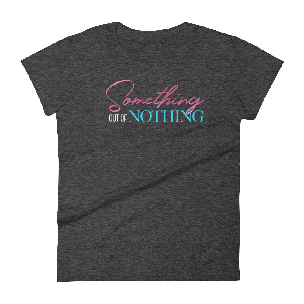Women's Something Out of Nothing short sleeve t-shirt