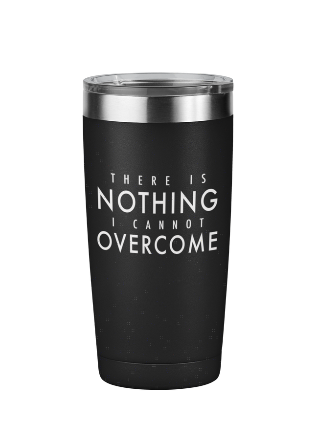 There is Nothing I Cannot Overcome Motivational Tumbler