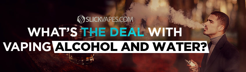 What's the Deal with Vaping Alcohol and Water?