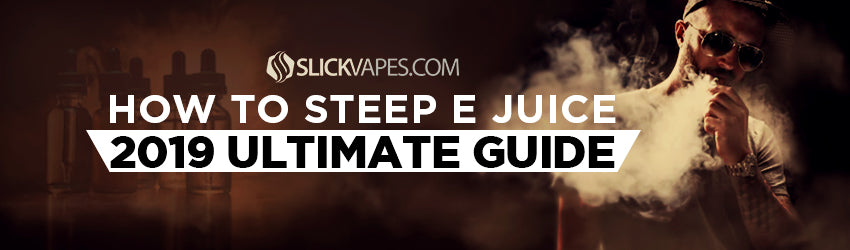 How To Steep E Juice - 2021 Ultimate Guide