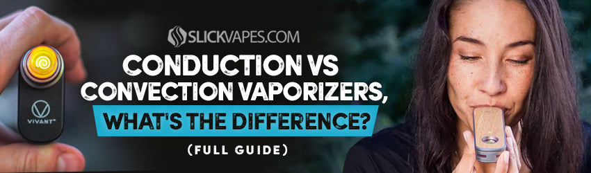 Conduction vs Convection Vaporizers, What's the Difference? (Full Guide)