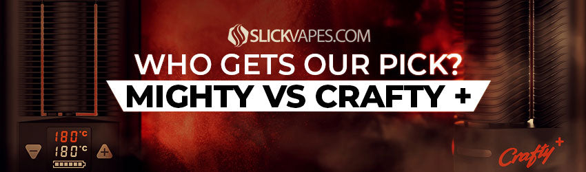 Mighty vs. Crafty + Vaporizer Comparison , Who Get's Our Pick?