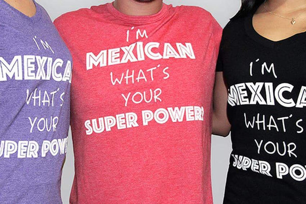 Playera I'M MEXICAN WHAT'S YOUR SUPER POWER
