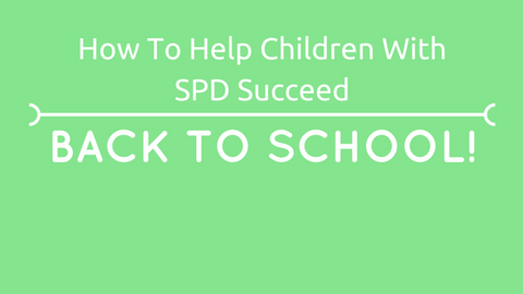 Back to School: How To Help Children With SPD Succeed