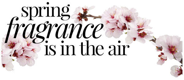 Spring Fragrance - Fresh New Scents
