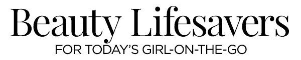 Beauty Lifesavers - Products for the Girl-on-the-Go