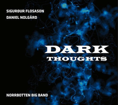 Sigurður Flosason Norrbotten Big Band Dark Thoughts