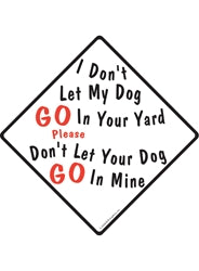 I Don't Let My Dog Go In Your Yard Please Don't Let Your Dog Go In Mine