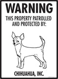 Warning This Property is Patrolled and Protected By Chihuahua, Inc