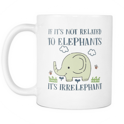 Elephants Irrelephant Mug