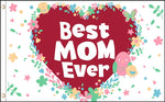 "Best Mom Ever 36""x 60"""