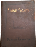 First Edition 1885. Kunhardt, C.P. Small Yachts. Their Design and Construction