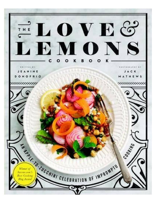 The Love and Lemons Cookbook: An Apple-to-Zucchini Celebration of Impromptu Cooking (Hardbound)