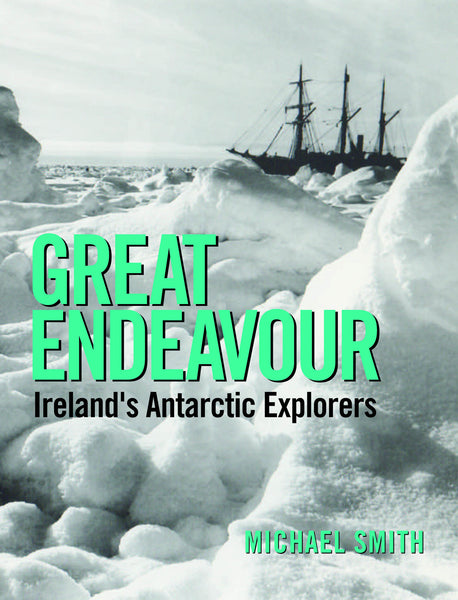 Great Endeavour Irelands Antarctic Explorers