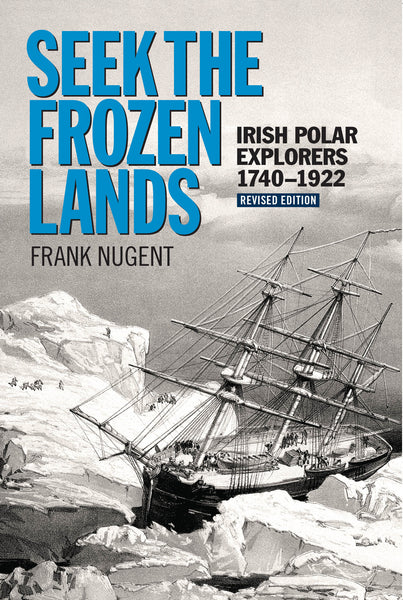 Seek The Frozen Lands - Irish Polar Explorers