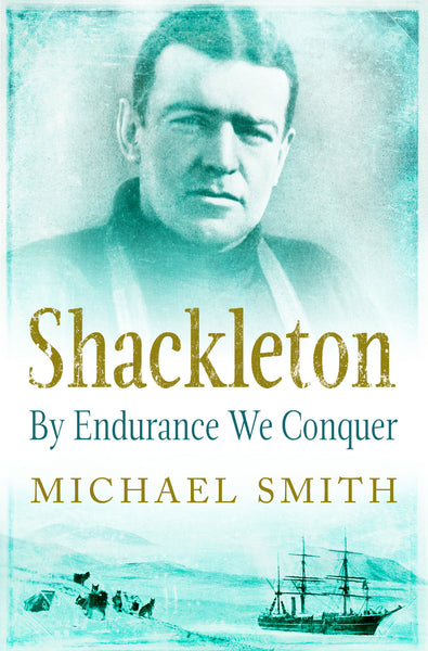 Shackleton By Endurance We Conquer by Michael Smith