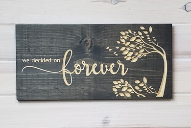 We Decided On Forever - Carved Wood Sign